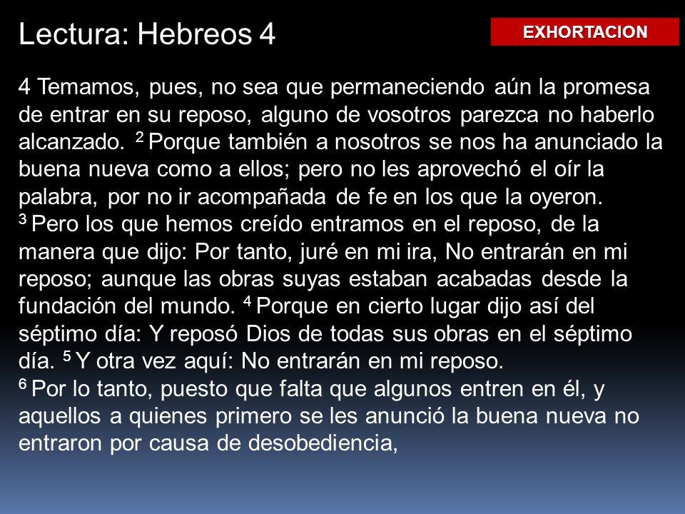 Lectura: Hebreos 4 4 Temamos, pues, no sea que permaneciendo aún la promesa de entrar en su reposo, alguno de vosotros parezca no haberlo alcanzado.