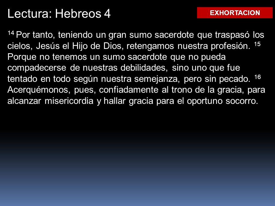 Lectura: Hebreos 4 14 Por tanto, teniendo un gran sumo sacerdote que traspasó los cielos, Jesús el Hijo de Dios, retengamos nuestra profesión.