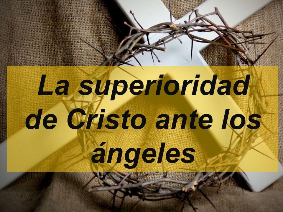 La superioridad de Cristo ante los ángeles