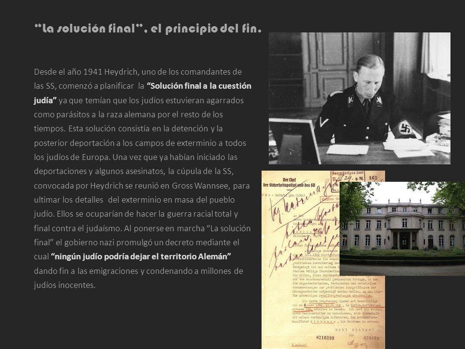La solución final, el principio del fin. Desde el año 1941 Heydrich, uno de los comandantes de las SS, comenzó a planificar la Solución final a la cue