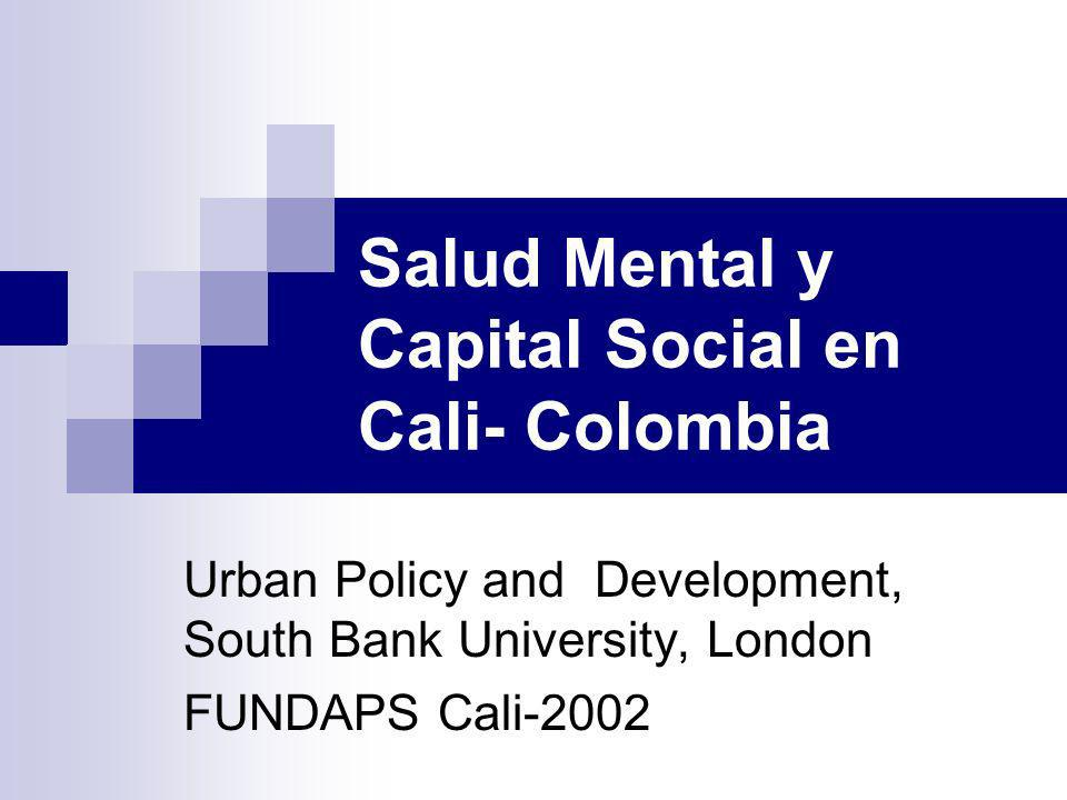 Salud Mental y Capital Social en Cali- Colombia Urban Policy and Development, South Bank University, London FUNDAPS Cali-2002