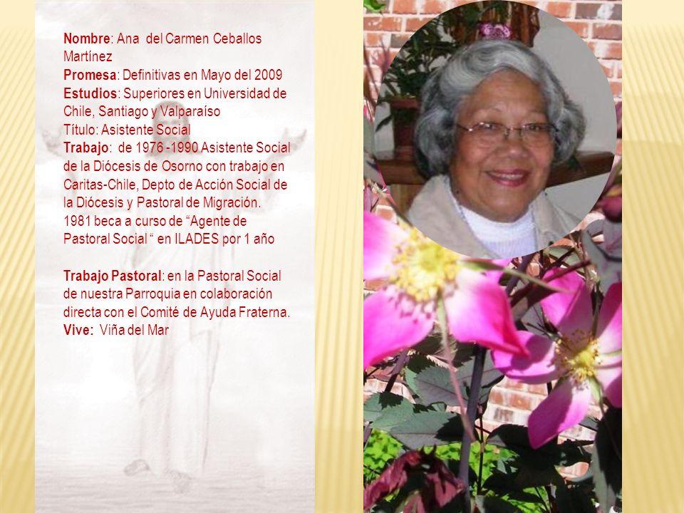 Nombre : Ana del Carmen Ceballos Martínez Promesa : Definitivas en Mayo del 2009 Estudios : Superiores en Universidad de Chile, Santiago y Valparaíso
