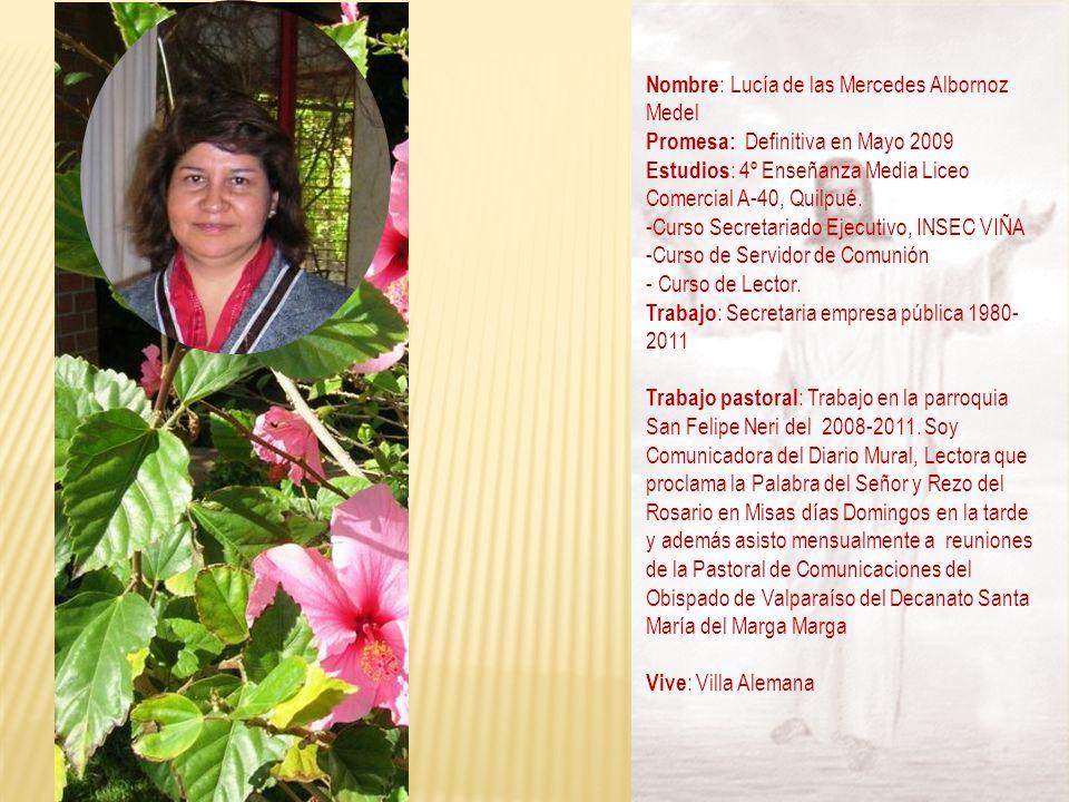 Nombre : Lucía de las Mercedes Albornoz Medel Promesa: Definitiva en Mayo 2009 Estudios : 4º Enseñanza Media Liceo Comercial A-40, Quilpué. -Curso Sec