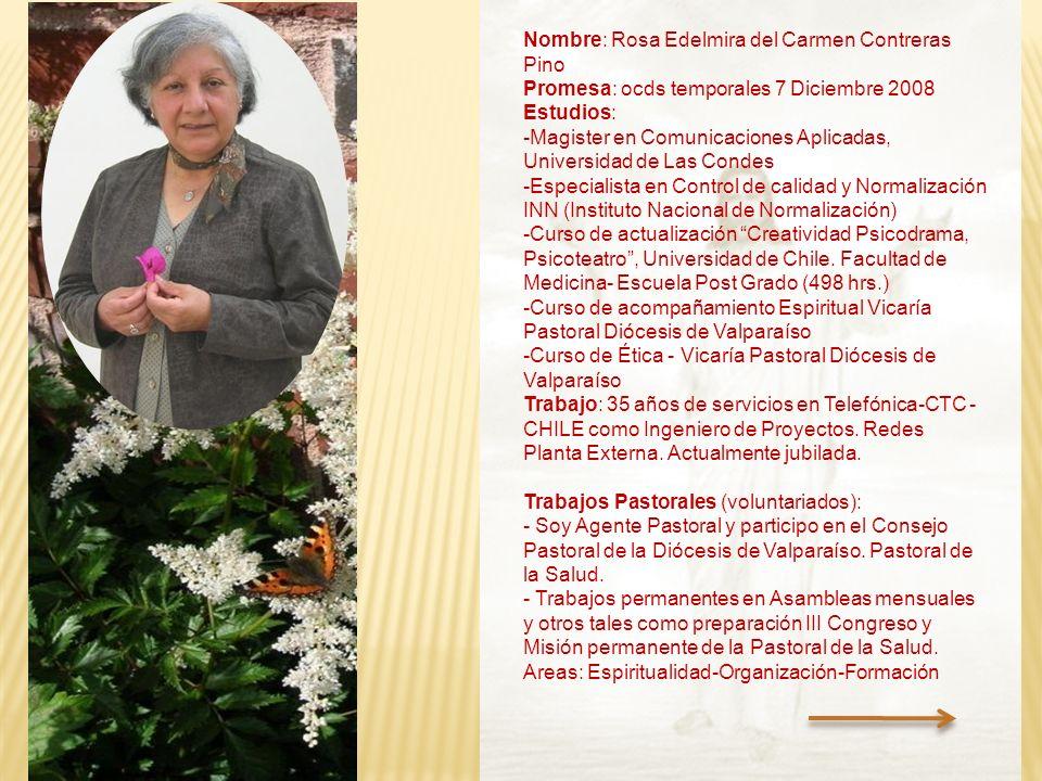 Nombre: Rosa Edelmira del Carmen Contreras Pino Promesa: ocds temporales 7 Diciembre 2008 Estudios: -Magister en Comunicaciones Aplicadas, Universidad