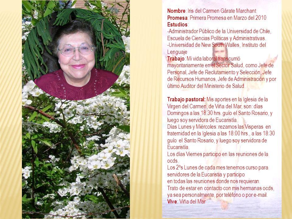 Nombre : Iris del Carmen Gárate Marchant Promesa : Primera Promesa en Marzo del 2010 Estudios : -Administrador Público de la Universidad de Chile, Esc
