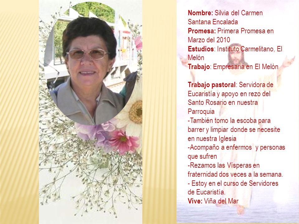 Nombre: Silvia del Carmen Santana Encalada Promesa: Primera Promesa en Marzo del 2010 Estudios : Instituto Carmelitano, El Melón Trabajo : Empresaria