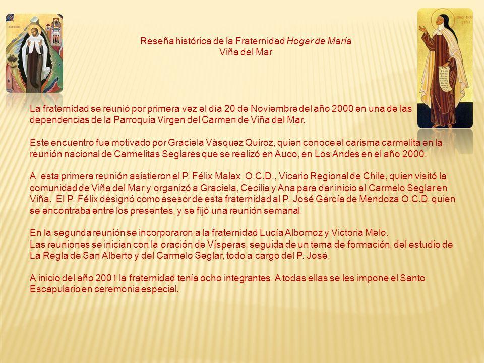 Reseña histórica de la Fraternidad Hogar de María Viña del Mar La fraternidad se reunió por primera vez el día 20 de Noviembre del año 2000 en una de