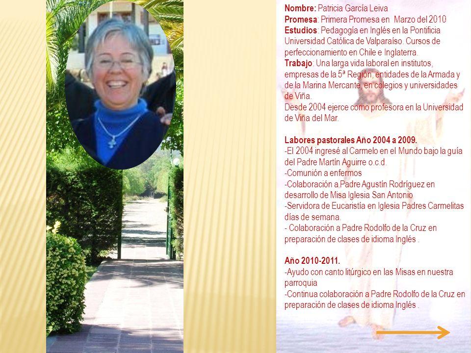 Nombre: Patricia García Leiva Promesa : Primera Promesa en Marzo del 2010 Estudios : Pedagogía en Inglés en la Pontificia Universidad Católica de Valp