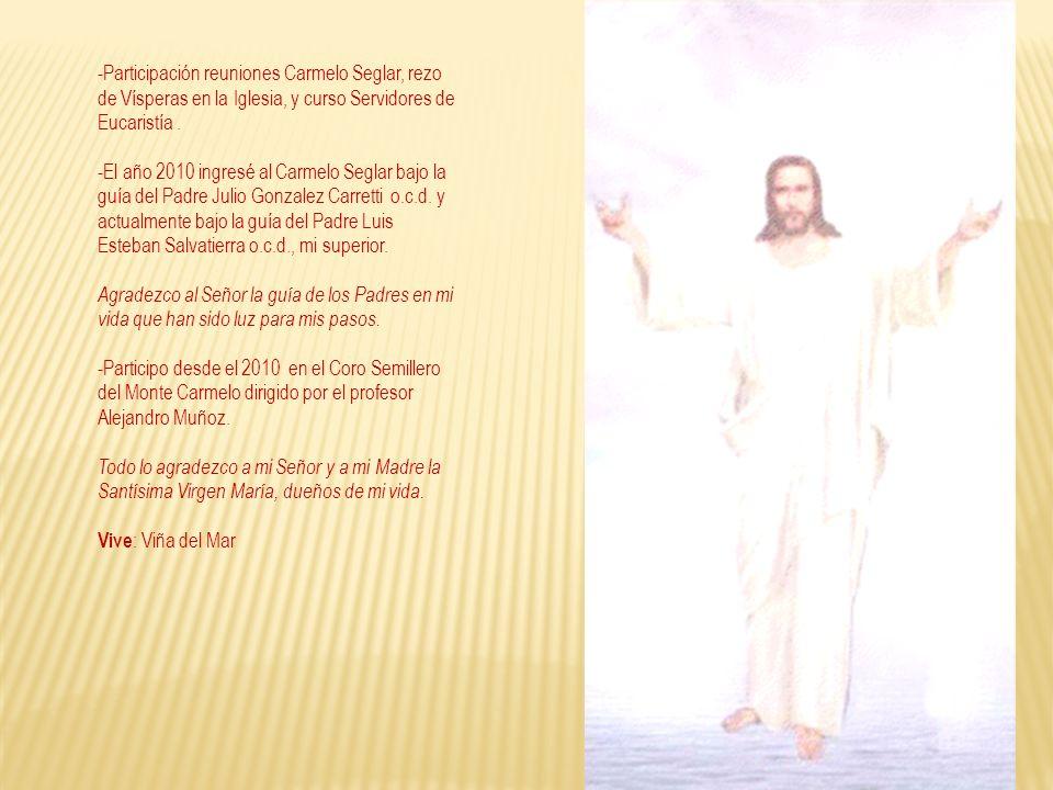 -Participación reuniones Carmelo Seglar, rezo de Vísperas en la Iglesia, y curso Servidores de Eucaristía. -El año 2010 ingresé al Carmelo Seglar bajo