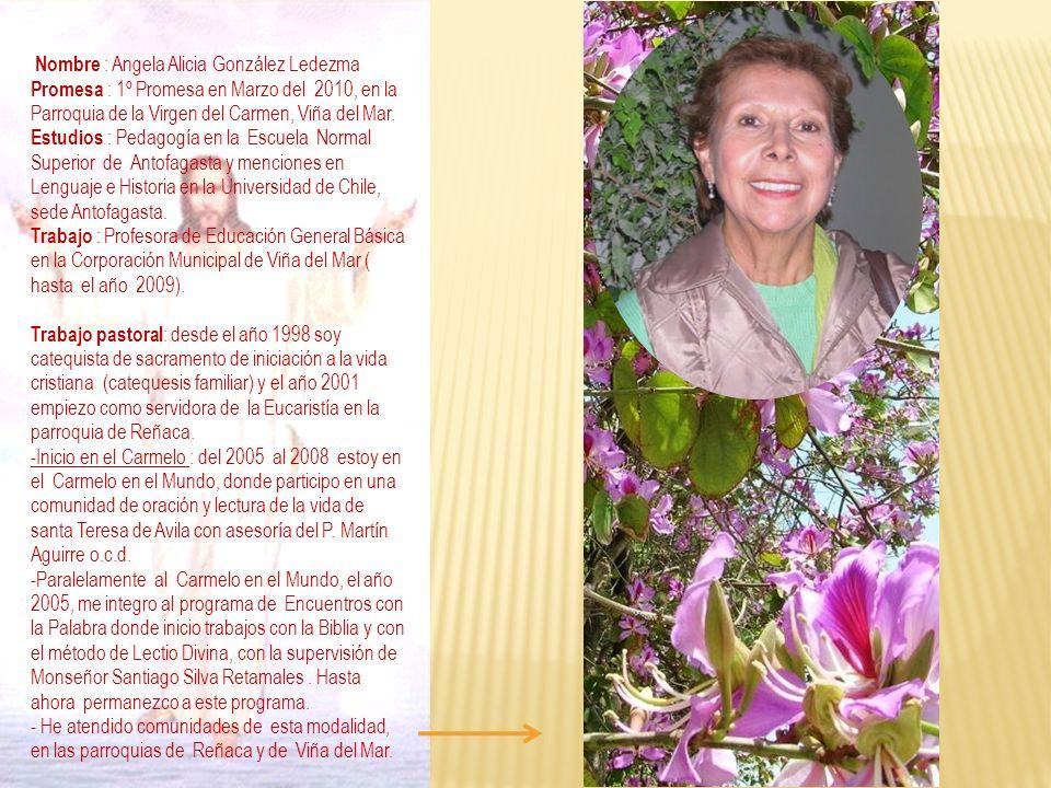 Nombre : Angela Alicia González Ledezma Promesa : 1º Promesa en Marzo del 2010, en la Parroquia de la Virgen del Carmen, Viña del Mar. Estudios : Peda