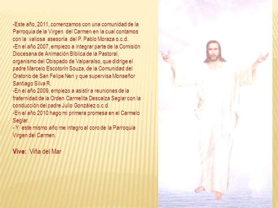 -Este año, 2011, comenzamos con una comunidad de la Parroquia de la Virgen del Carmen en la cual contamos con la valiosa asesoría del P. Pablo Moraza