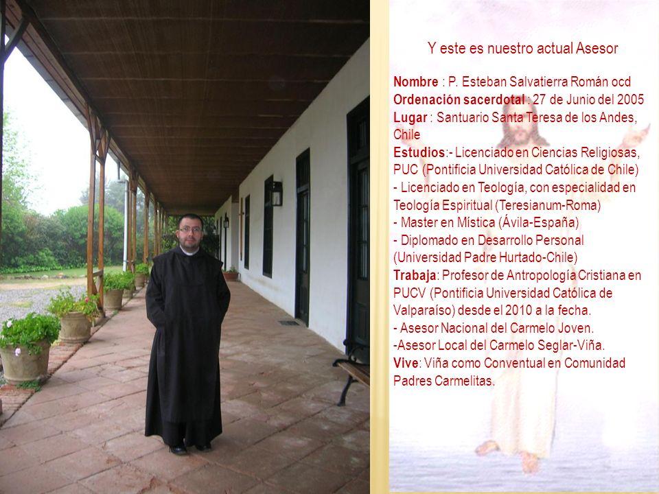 Y este es nuestro actual Asesor Nombre : P. Esteban Salvatierra Román ocd Ordenación sacerdotal : 27 de Junio del 2005 Lugar : Santuario Santa Teresa