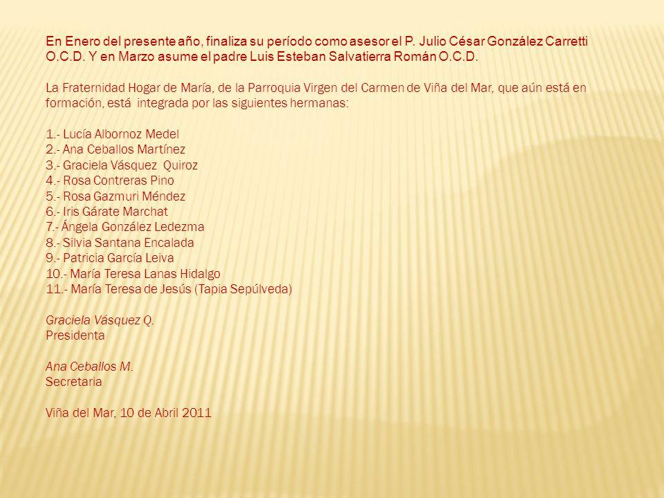 En Enero del presente año, finaliza su período como asesor el P. Julio César González Carretti O.C.D. Y en Marzo asume el padre Luis Esteban Salvatier