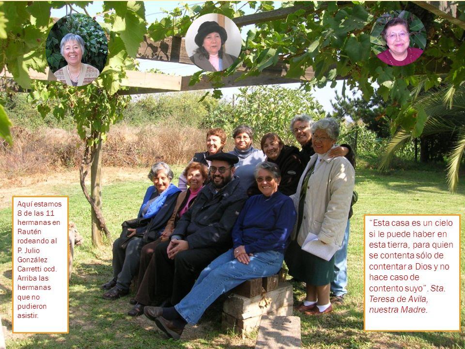 Aquí estamos 8 de las 11 hermanas en Rautén rodeando al P. Julio González Carretti ocd. Arriba las hermanas que no pudieron asistir. Esta casa es un c