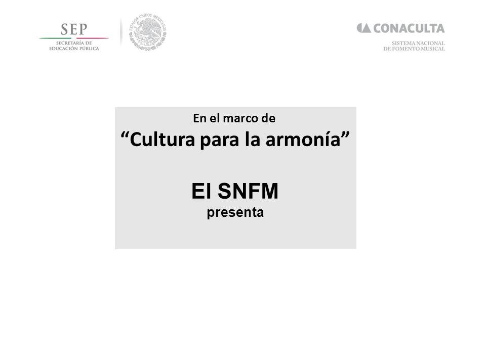 En el marco de Cultura para la armonía El SNFM presenta