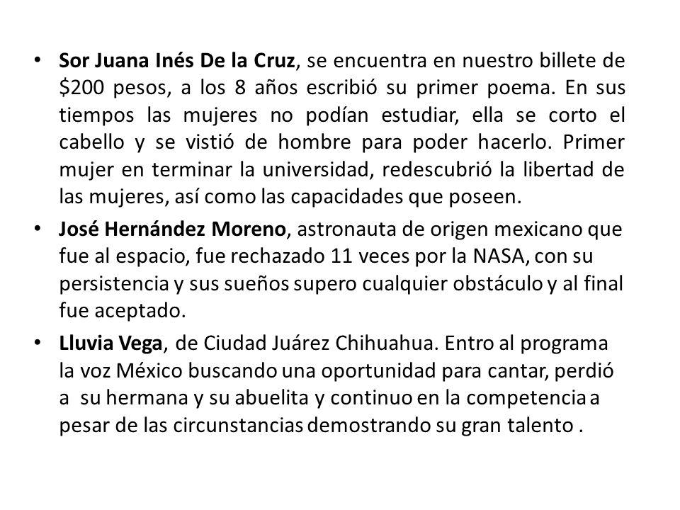 Sor Juana Inés De la Cruz, se encuentra en nuestro billete de $200 pesos, a los 8 años escribió su primer poema. En sus tiempos las mujeres no podían