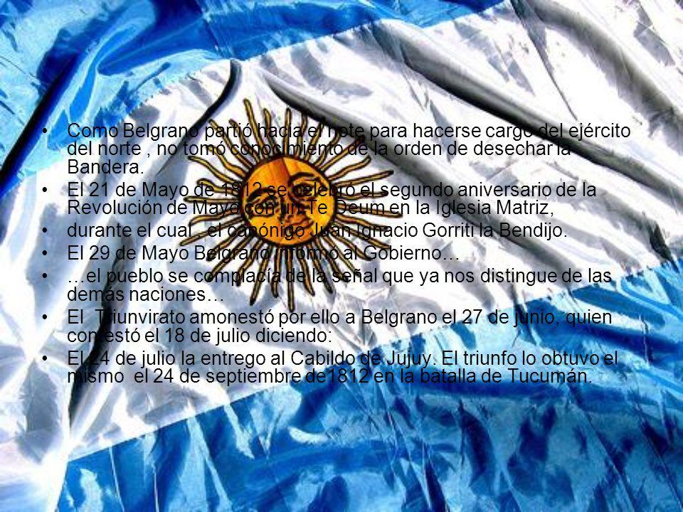 Como Belgrano partió hacia el note para hacerse cargo del ejército del norte, no tomó conocimiento de la orden de desechar la Bandera.
