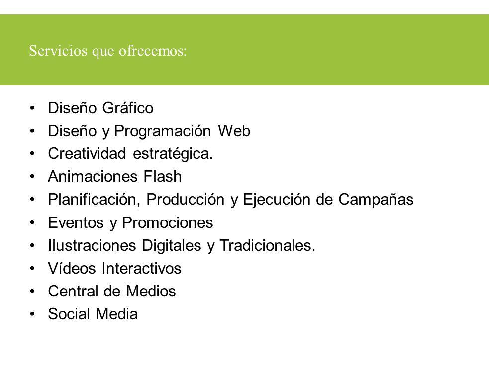 Diseño Gráfico Diseño y Programación Web Creatividad estratégica. Animaciones Flash Planificación, Producción y Ejecución de Campañas Eventos y Promoc