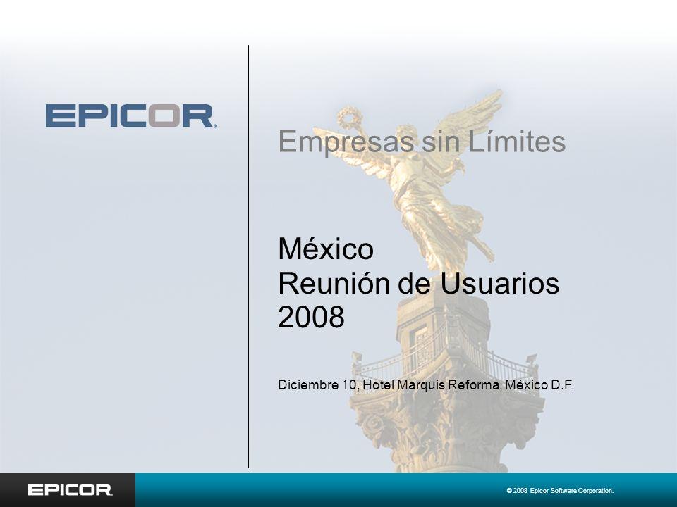 © 2008 Epicor Software Corporation. México Reunión de Usuarios 2008 Empresas sin Límites Diciembre 10, Hotel Marquis Reforma, México D.F.