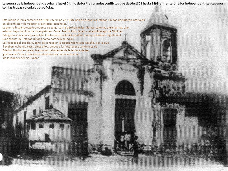 La guerra de la independencia cubana fue el último de los tres grandes conflictos que desde 1868 hasta 1898 enfrentaron a los independentistas cubanos