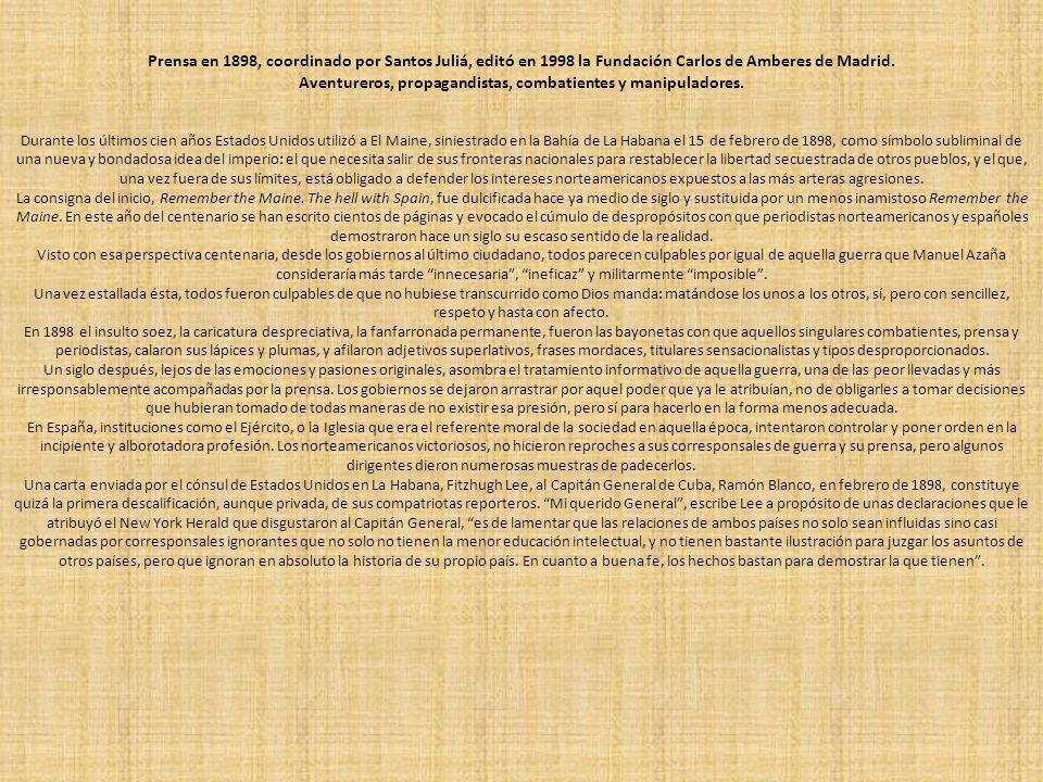 Prensa en 1898, coordinado por Santos Juliá, editó en 1998 la Fundación Carlos de Amberes de Madrid. Aventureros, propagandistas, combatientes y manip