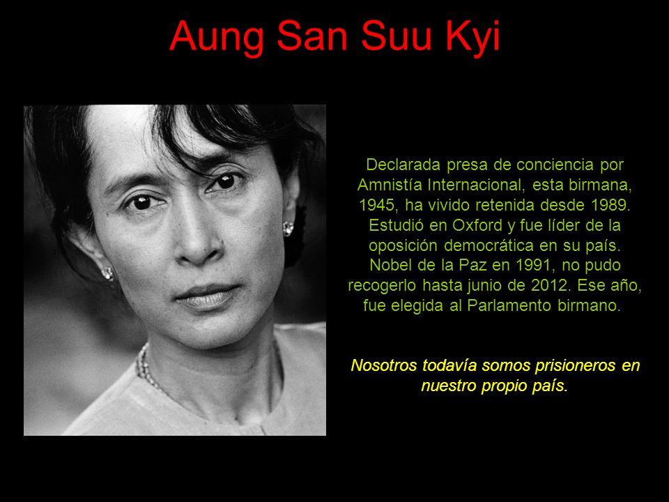 Aung San Suu Kyi Declarada presa de conciencia por Amnistía Internacional, esta birmana, 1945, ha vivido retenida desde 1989.