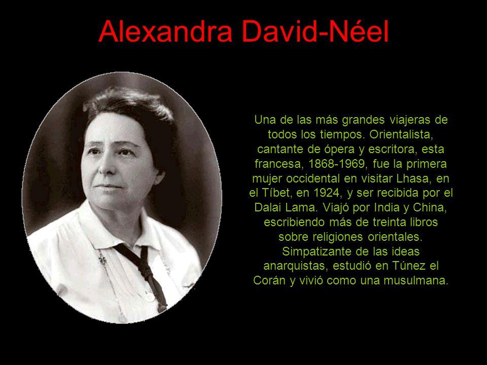 Alexandra David-Néel Una de las más grandes viajeras de todos los tiempos.