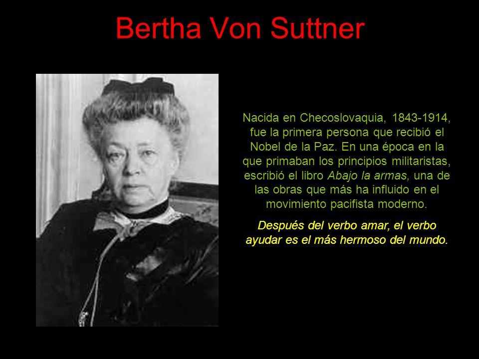 Bertha Von Suttner Nacida en Checoslovaquia, 1843-1914, fue la primera persona que recibió el Nobel de la Paz.