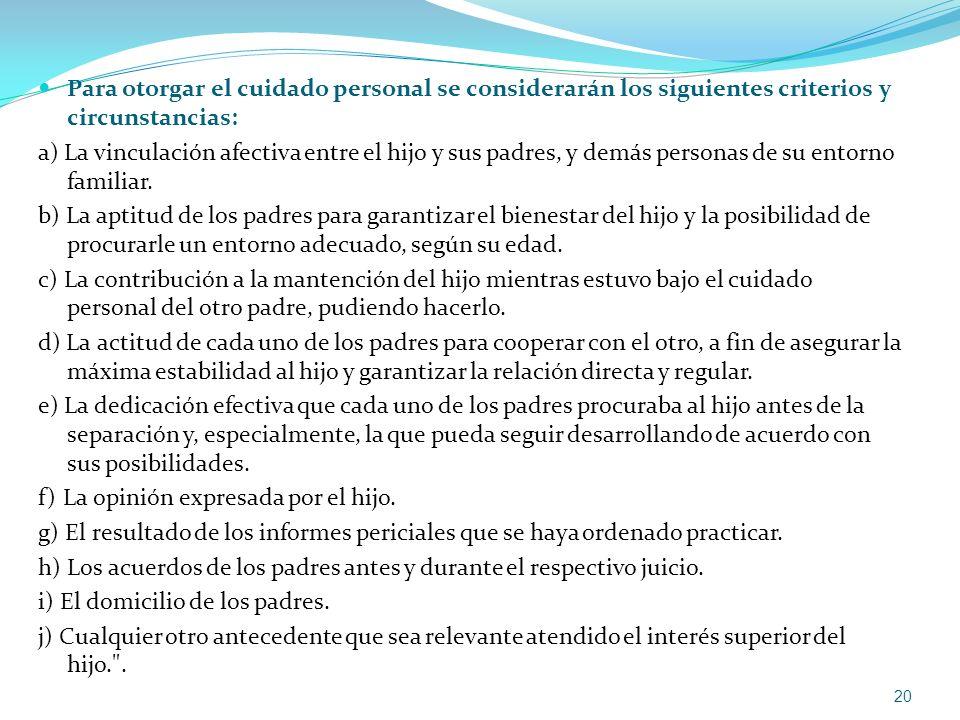 Para otorgar el cuidado personal se considerarán los siguientes criterios y circunstancias: a) La vinculación afectiva entre el hijo y sus padres, y d