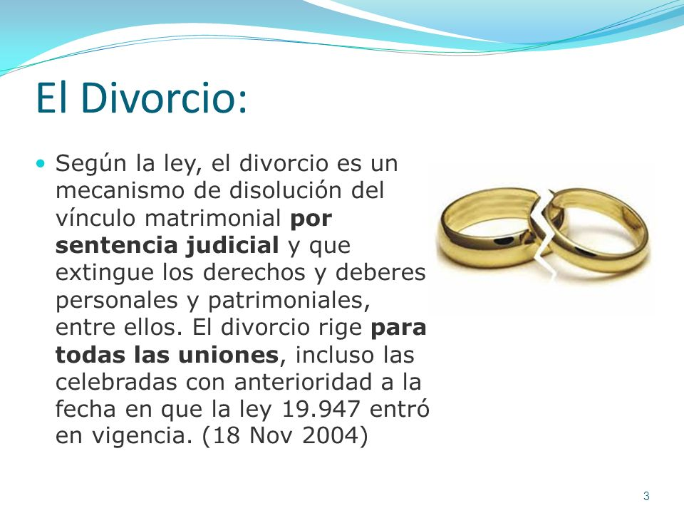 El Divorcio: Según la ley, el divorcio es un mecanismo de disolución del vínculo matrimonial por sentencia judicial y que extingue los derechos y debe