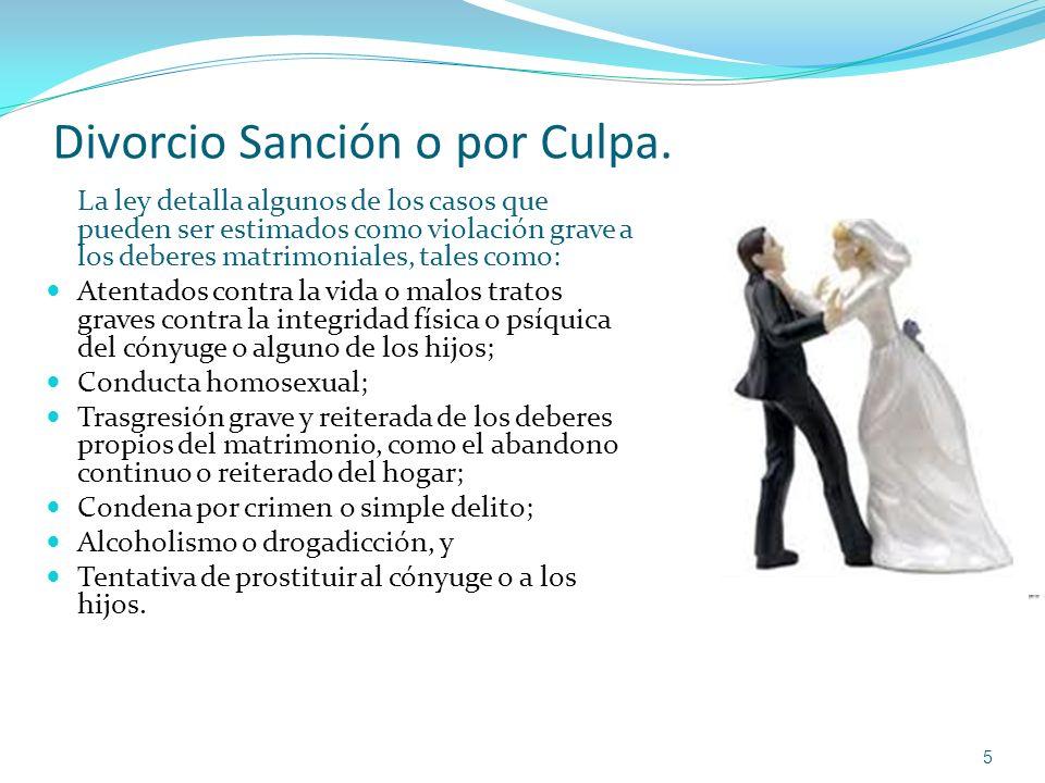 Divorcio Sanción o por Culpa. La ley detalla algunos de los casos que pueden ser estimados como violación grave a los deberes matrimoniales, tales com