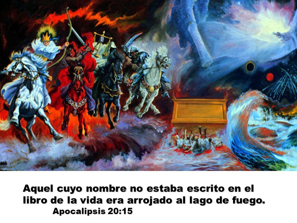 Aquel cuyo nombre no estaba escrito en el libro de la vida era arrojado al lago de fuego. Apocalipsis 20:15