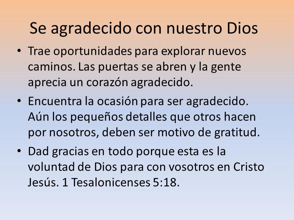 Se agradecido con nuestro Dios Trae oportunidades para explorar nuevos caminos. Las puertas se abren y la gente aprecia un corazón agradecido. Encuent