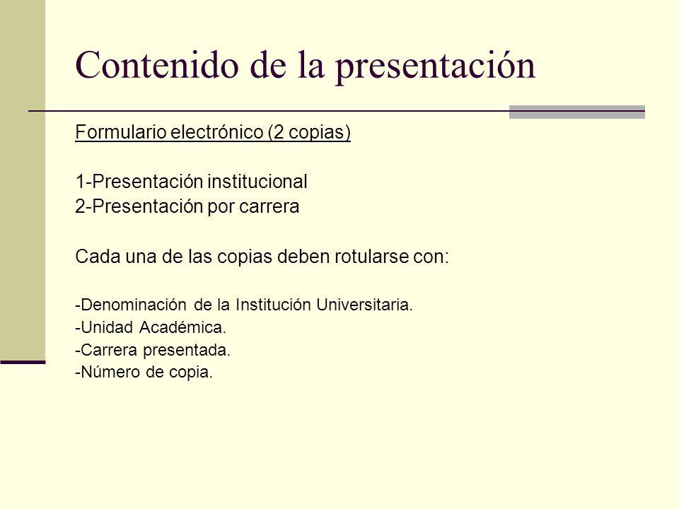 Contenido de la presentación Formulario electrónico (2 copias) 1-Presentación institucional 2-Presentación por carrera Cada una de las copias deben rotularse con: -Denominación de la Institución Universitaria.