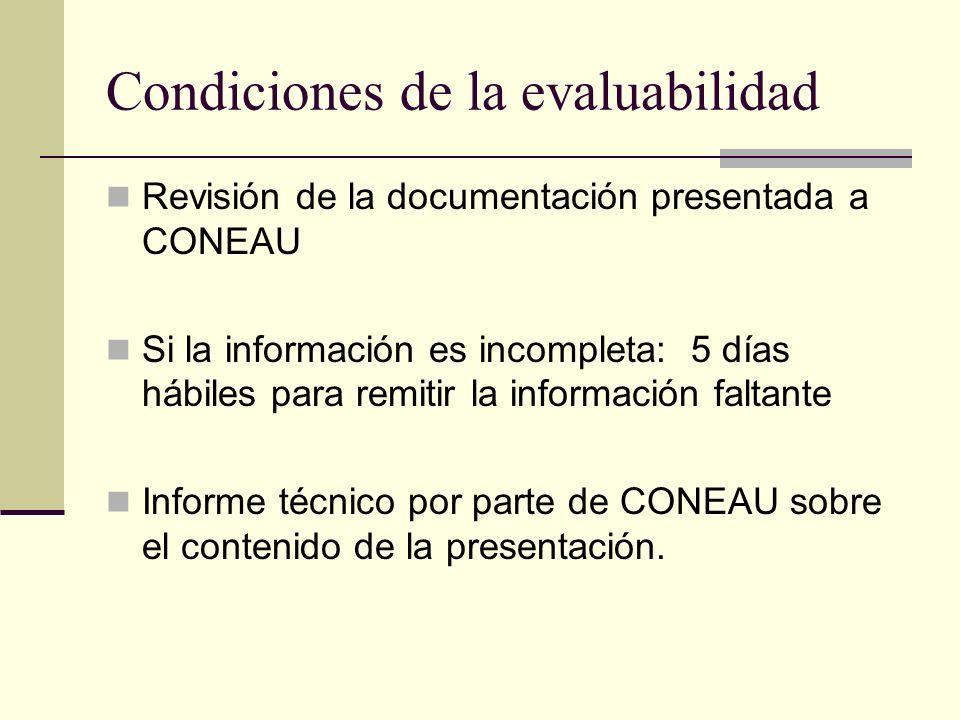 Condiciones de la evaluabilidad Revisión de la documentación presentada a CONEAU Si la información es incompleta: 5 días hábiles para remitir la información faltante Informe técnico por parte de CONEAU sobre el contenido de la presentación.