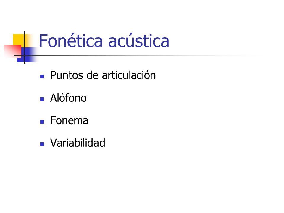 Fonética acústica Puntos de articulación Alófono Fonema Variabilidad