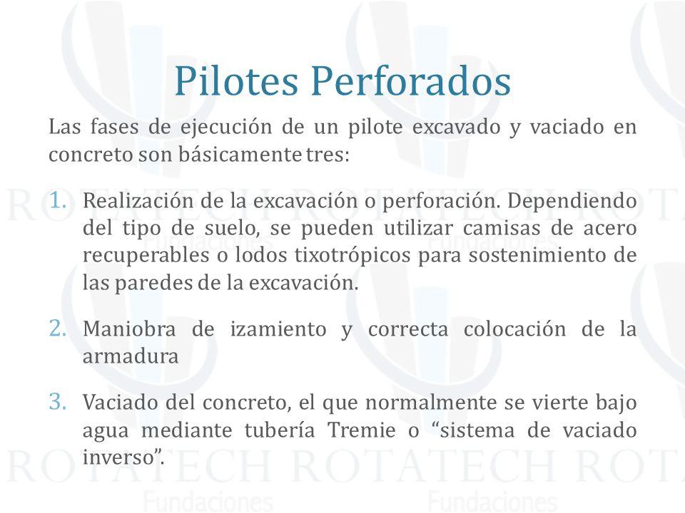Las fases de ejecución de un pilote excavado y vaciado en concreto son básicamente tres: 1. Realización de la excavación o perforación. Dependiendo de