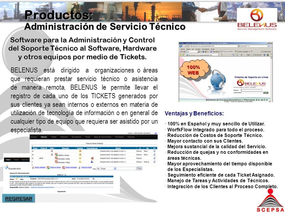 Productos: Administración de Servicio Técnico REGRESAR Software para la Administración y Control del Soporte Técnico al Software, Hardware y otros equipos por medio de Tickets.