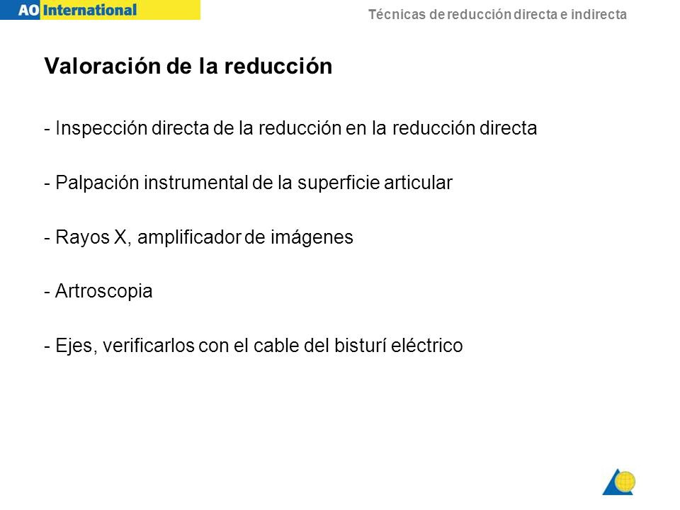 Técnicas de reducción directa e indirecta Valoración de la reducción - Inspección directa de la reducción en la reducción directa - Palpación instrume