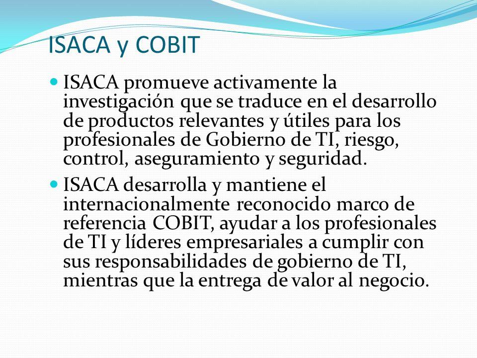 ISACA y COBIT ISACA promueve activamente la investigación que se traduce en el desarrollo de productos relevantes y útiles para los profesionales de G