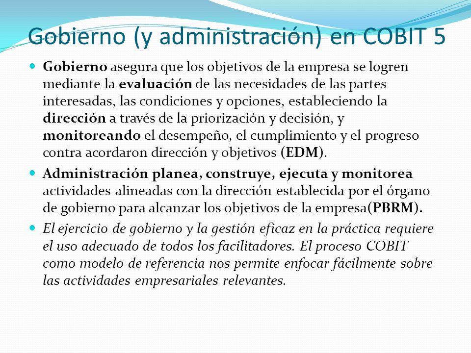 Gobierno (y administración) en COBIT 5 Gobierno asegura que los objetivos de la empresa se logren mediante la evaluación de las necesidades de las par