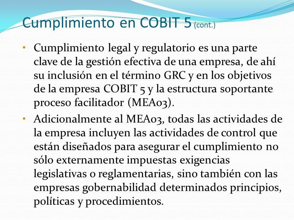 Cumplimiento en COBIT 5 (cont.) Cumplimiento legal y regulatorio es una parte clave de la gestión efectiva de una empresa, de ahí su inclusión en el t