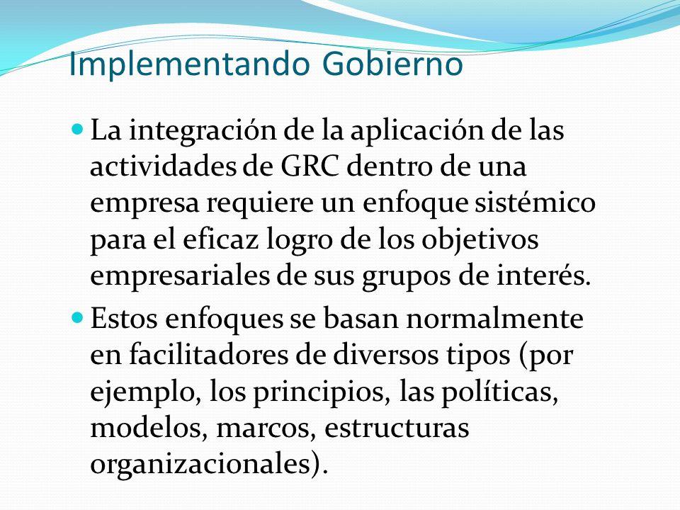 Implementando Gobierno La integración de la aplicación de las actividades de GRC dentro de una empresa requiere un enfoque sistémico para el eficaz lo