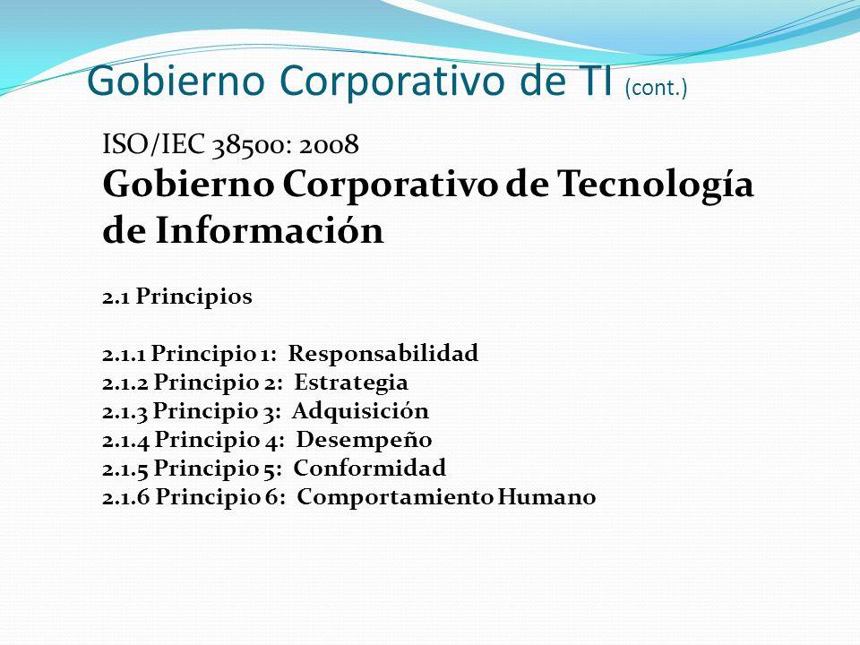 Gobierno Corporativo de TI (cont.) ISO/IEC 38500: 2008 Gobierno Corporativo de Tecnología de Información 2.2 Modelo Los administradores debe gobernar las TI a través de tres tareas principales: a) Evaluar el uso actual y futuro de TI.