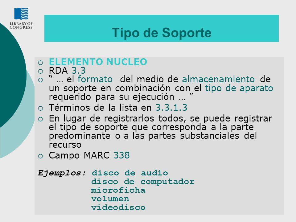 10 Tipo de Soporte ELEMENTO NUCLEO RDA 3.3 … el formato del medio de almacenamiento de un soporte en combinación con el tipo de aparato requerido para