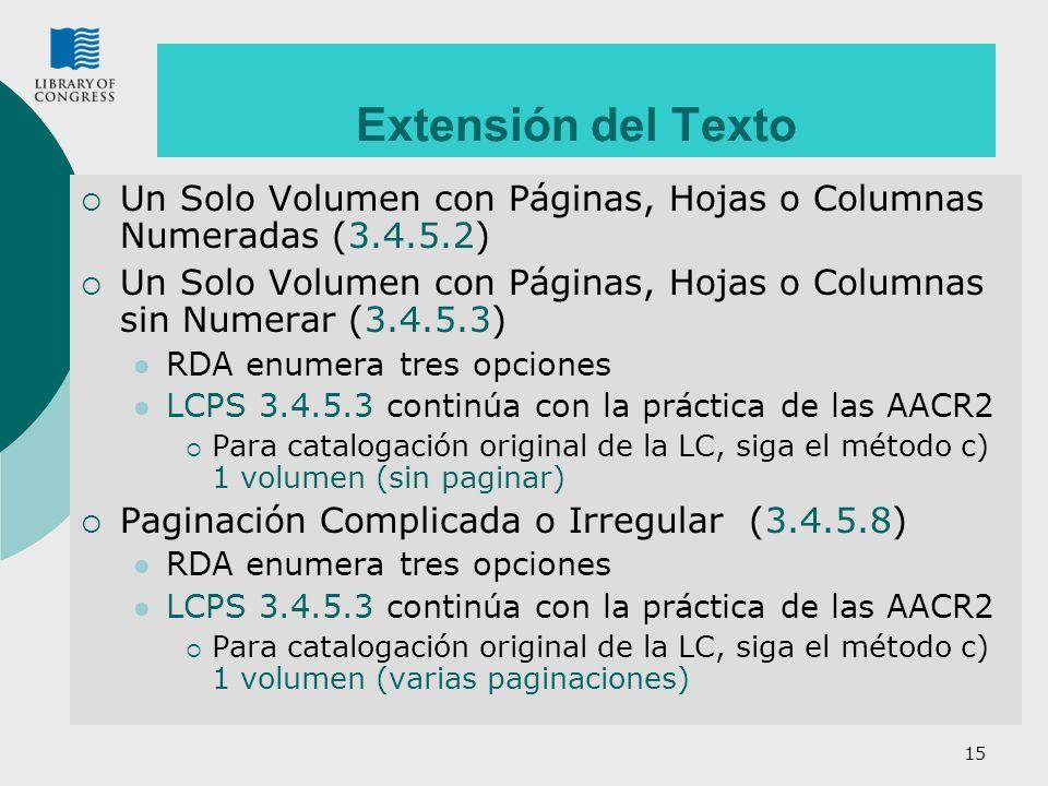 15 Extensión del Texto Un Solo Volumen con Páginas, Hojas o Columnas Numeradas (3.4.5.2) Un Solo Volumen con Páginas, Hojas o Columnas sin Numerar (3.