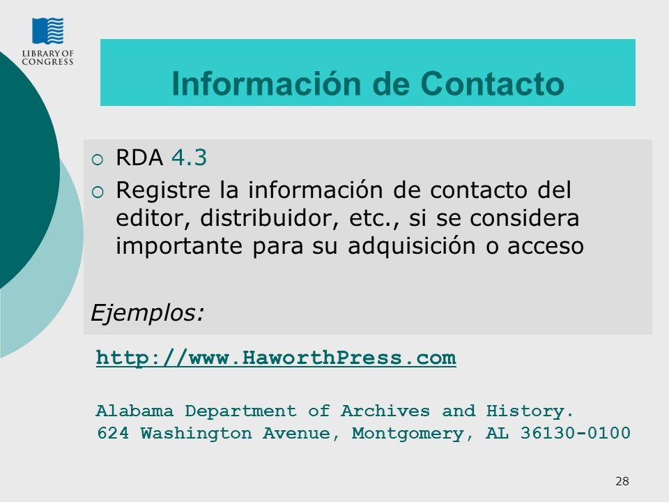 28 Información de Contacto RDA 4.3 Registre la información de contacto del editor, distribuidor, etc., si se considera importante para su adquisición o acceso Ejemplos: http://www.HaworthPress.com Alabama Department of Archives and History.