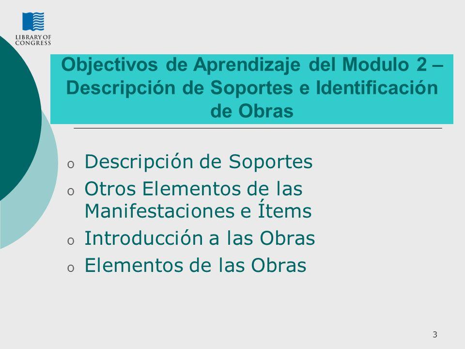 3 Objectivos de Aprendizaje del Modulo 2 – Descripción de Soportes e Identificación de Obras o Descripción de Soportes o Otros Elementos de las Manifestaciones e Ítems o Introducción a las Obras o Elementos de las Obras