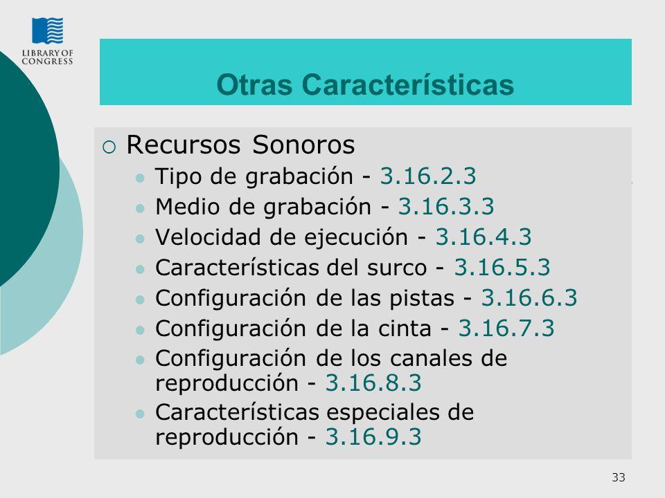 34 Otras Características Imágenes en movimiento Formato de presentación (películas) - 3.17.2 Velocidad de proyección (películas) - 3.17.3 Formato de Video (videoregistros) - 3.18.2 Normas de emisión (videoregistros) - 3.17.2