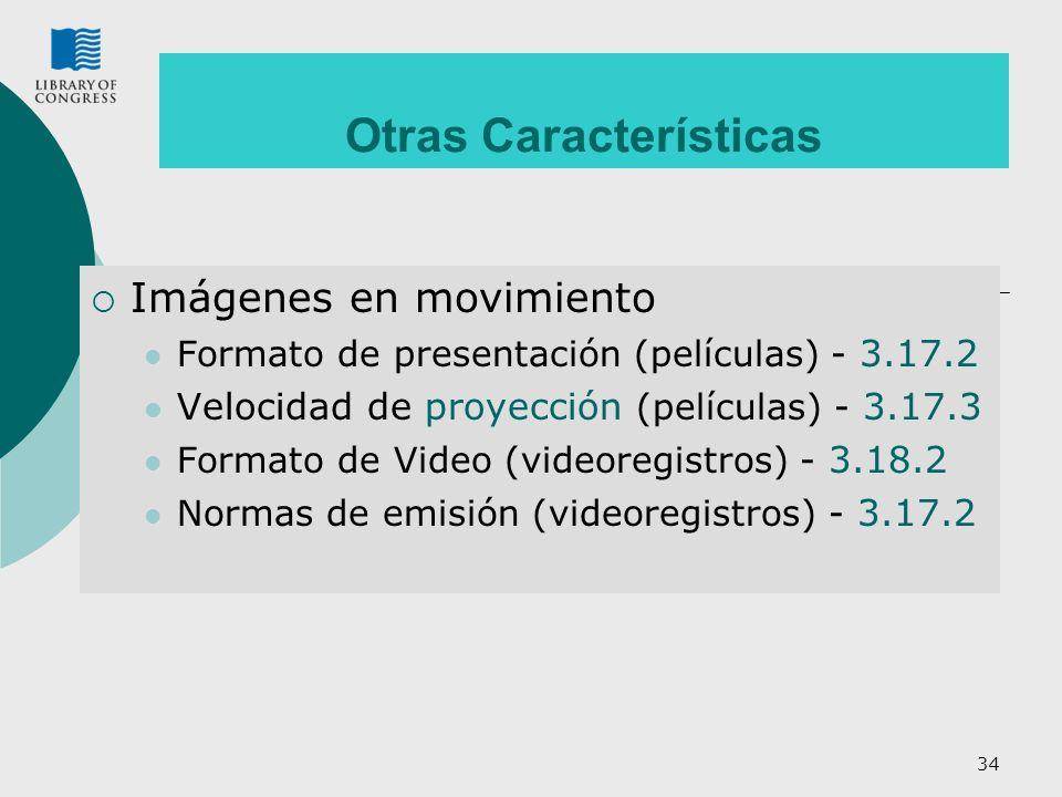 34 Otras Características Imágenes en movimiento Formato de presentación (películas) - 3.17.2 Velocidad de proyección (películas) - 3.17.3 Formato de V